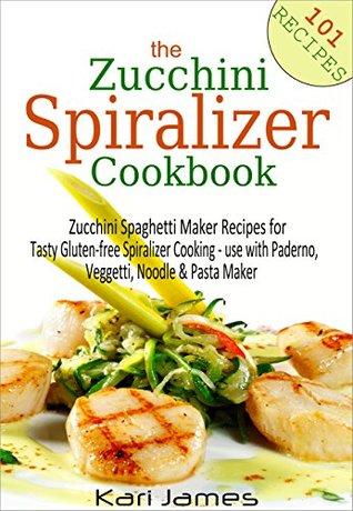 the zucchini spiralizer cookbook 101 zucchini spaghetti maker