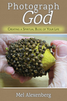 Photograph God: Creating a Spiritual Blog of Your Life