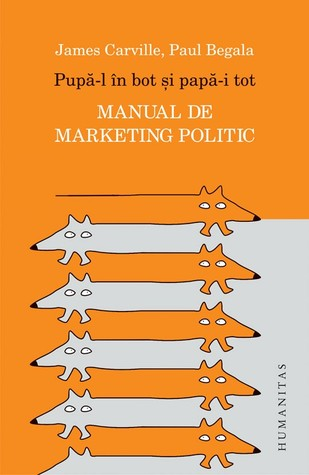 Pupă-l în bot şi papă-i tot: manual de marketing politic