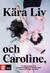 Kära Liv och Caroline by Liv Strömquist