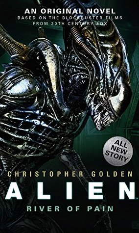 f69d7a1298 Alien  River of Pain by Christopher Golden