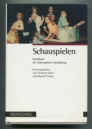 Schauspielen. Handbuch der Schauspieler-Ausbildung