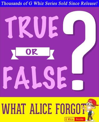 What Alice Forgot - True or False?: Fun Facts and Trivia Tidbits Quiz Game Books (GWhizBooks.com)