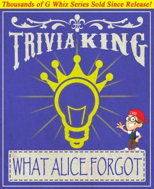 What Alice Forgot - Trivia King!: Fun Facts and Trivia Tidbits Quiz Game Books (GWhizBooks.com)