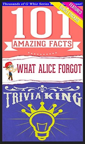 What Alice Forgot - 101 Amazing Facts & Trivia King!: Fun Facts and Trivia Tidbits Quiz Game Books (GWhizBooks.com)