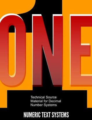 One: Technical Source Material for Decimal Number Systems (Numeric Text Systems Publications Book 1)