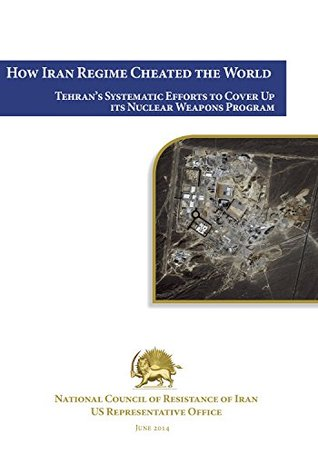 How Iran Regime Cheated the World: Tehran's Systematic Efforts to Cover Up its Nuclear Weapons Program