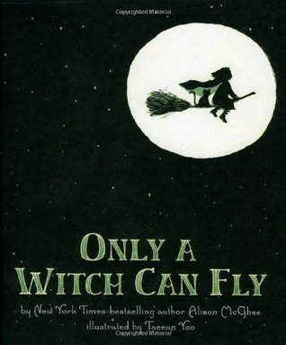 Only a Witch Can Fly by Alison McGhee