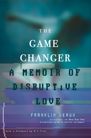 The game changer a memoir of disruptive love by franklin veaux 25403882 solutioingenieria Choice Image