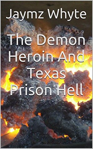 The Demon Heroin And Texas Prison Hell