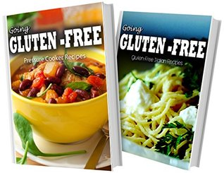 Pressure Cooker Recipes and Gluten-Free Italian Recipes: 2 Book Combo