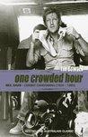 One Crowded Hour - Neil Davis, Combat Cameraman 1934-85