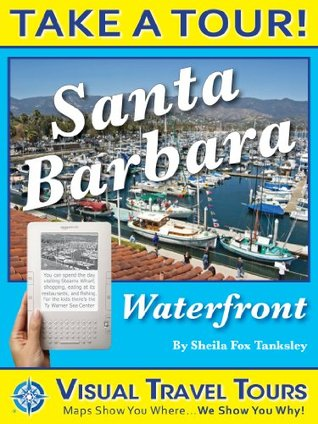 SANTA BARBARA WATERFRONT TOUR - A Self-guided Walking Tour - includes insider tips and photos of all locations - explore on your own - Like having a friend ... you around! (Visual Travel Tours Book 208)