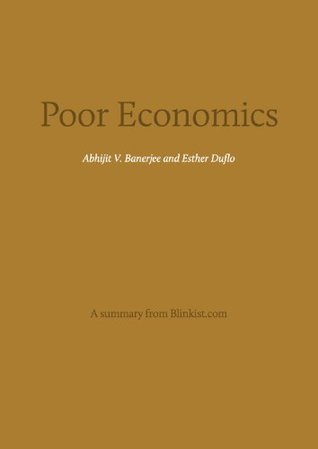 Key insights from Poor Economics -A Radical Rethinking of the Way to Fight Global Poverty