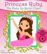 Princess Ruby: The Make-Up Ballet Class (Princess Ruby Children's Books)
