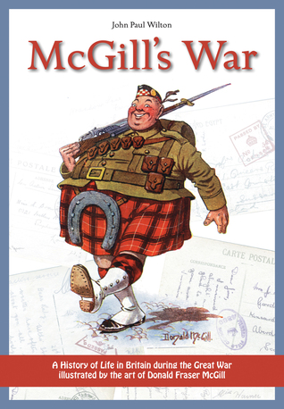 McGill's War: A History of Life in Britain during the Great War Illustrated by the Art of Donald Fraser McGill