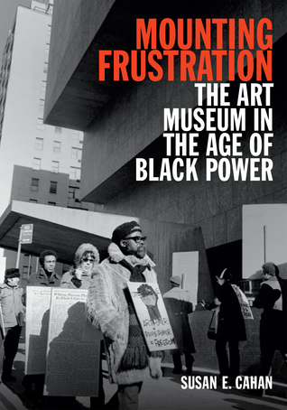 Mounting Frustration: The Art Museum in the Age of Black Power