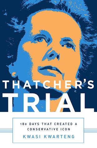 Thatcher's Trial by Kwasi Kwarteng