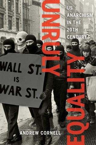 Unruly Equality: U.S. Anarchism in the Twentieth Century