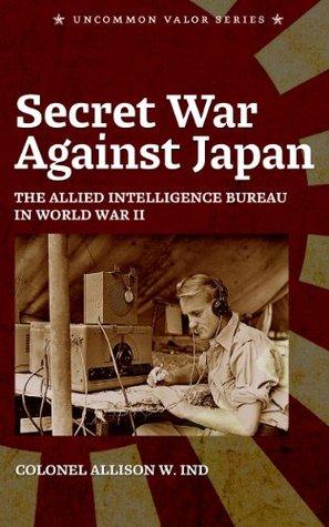 Secret War Against Japan: The Allied Intelligence Bureau in World War 2