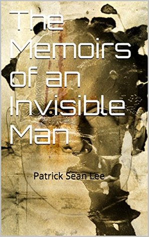The Memoirs of an Invisible Man:           Patrick Sean Lee