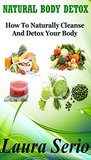 Natural Body Detox: How To Naturally Cleanse And Detox Your Body