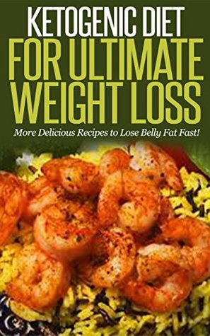 Ketogenic diet for ultimate weight loss more delicious recipes to ketogenic diet for ultimate weight loss more delicious recipes to lose belly fat fast forumfinder Choice Image