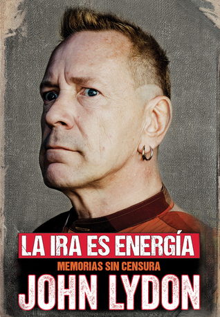 La ira es energía by John Lydon