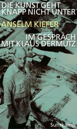 Die Kunst geht knapp nicht unter: Anselm Kiefer im Gespräch mit Klaus Dermutz
