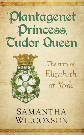 Plantagenet Princess, Tudor Queen: The Story of Elizabeth of York