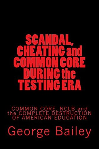 SCANDAL, CHEATING and COMMON CORE DURING the TESTING ERA