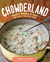 Chowderland: Hearty Soups  Stews with Sides  Salads to Match