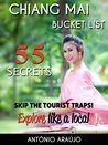 Chiang Mai Bucket List : Skip the tourist traps and explore like a local in Northern Thailand - Where to Go, Eat, Sleep & Party ( Travel Southeast Asia ): Top 55 Secrets about Chiang Mai - Thailand