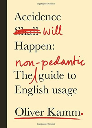 Accidence Will Happen A Recovering Pedants Guide To English