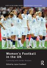 Women's Football in the UK: Continuing with Gender Analyses (Sport in the Global Society - Contemporary Perspectives)