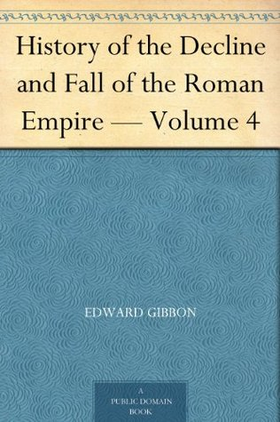 History of the Decline and Fall of the Roman Empire - Volume 4