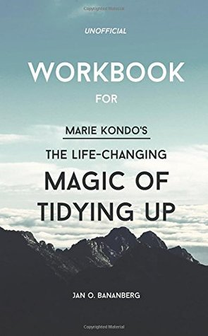Workbook for: Marie Kondo's The Life-Changing Magic of Tidying Up (Unofficial)