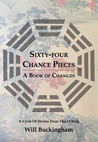 Sixty-Four Chance Pieces: A Book of Changes