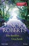 Ein dunkles Geschenk by Nora Roberts