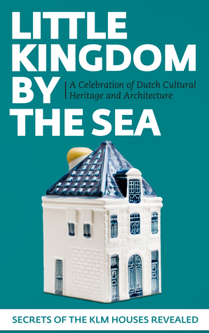 Little Kingdom by the Sea. Secrets of the KLM Houses Revealed, a Celebration of Dutch Cultural Heritage and Architecture