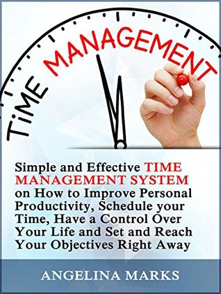Time Management: Simple and Effective Time Management System on How to Improve Personal Productivity, Schedule your Time, Have a Control Over Your Life ... Management Skills, time management magic)