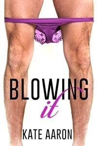 Blowing It (Blowing It, #1)