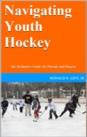 Navigating Youth Hockey by Ronald G. Levi Jr.