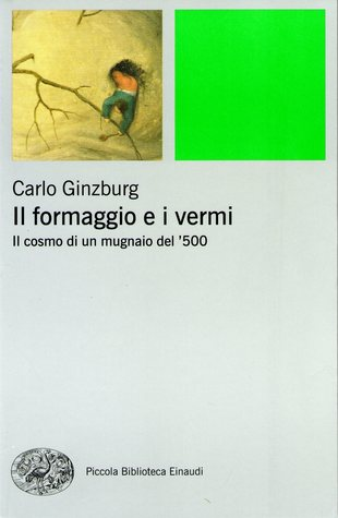 Il formaggio e i vermi: il cosmo di un mugnaio del '500 by Carlo Ginzburg