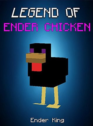 Minecraft: Legend Of Ender Chicken: The Adventures With Ender Pig And Enderman (ENDVENTURES SERIES Book 16)