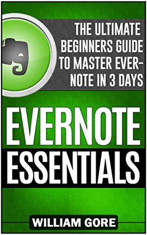 Evernote Essentials: The Ultimate Beginners Guide to Master Evernote in 3 Days (Evernote, Evernote Essentials, Evernote for Dummies)