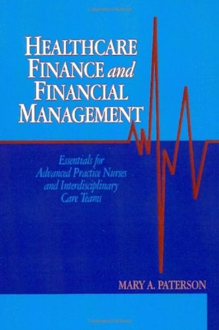 Healthcare Finance and Financial Management: Essentials for Advanced Practice Nurses and Interdisciplinary Care Teams