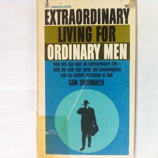 Extraordinary Living For Ordinary Men
