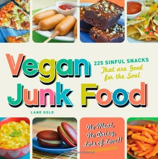 Vegan Junk Food: 225 Sinful Snacks that are Good for the Soul