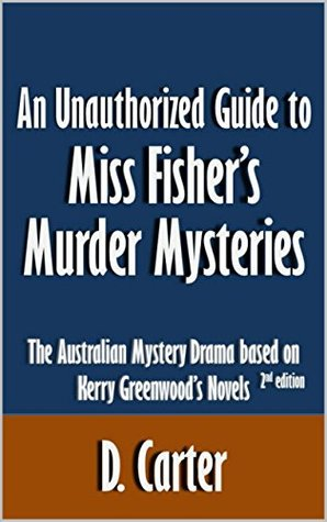 An Unauthorized Guide to Miss Fisher's Murder Mysteries: The Australian Mystery Drama based on Kerry Greenwood's Novels [Article, 2nd edition]